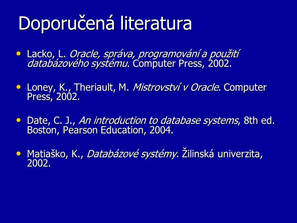 Doporučená literatura Lacko, L. Oracle, správa, programování a použití databázového systému. Computer Press, 2002. Lacko, L. Oracle, správa, programov