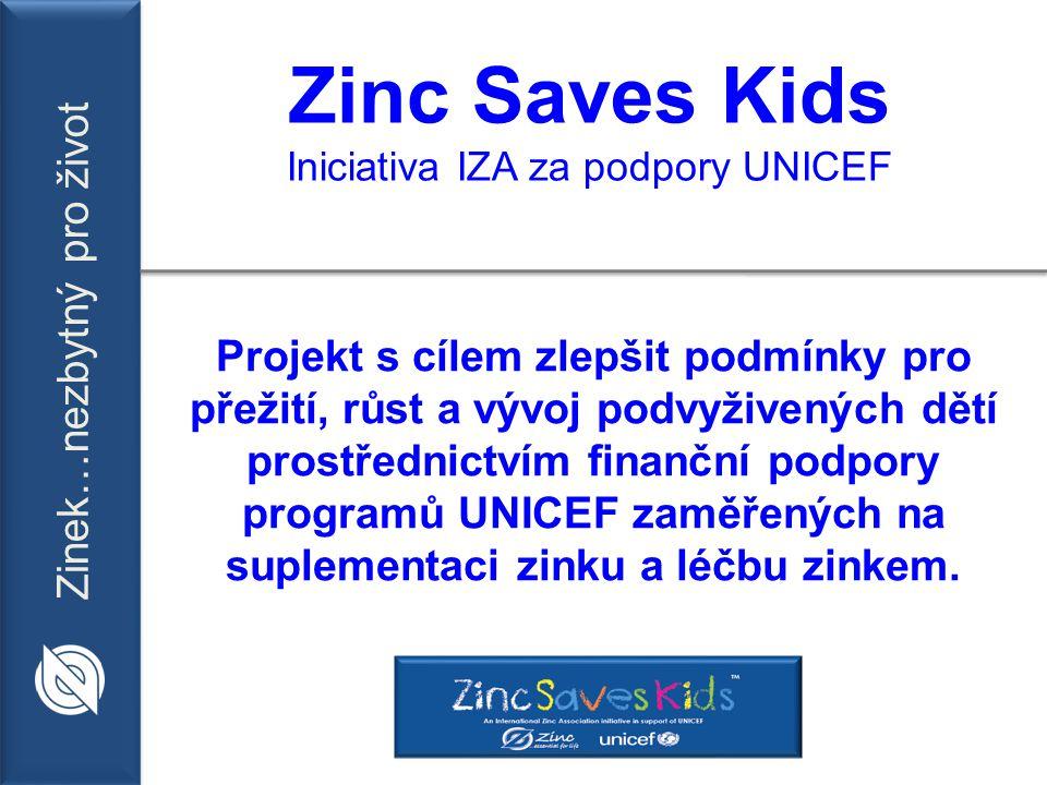 Zinek…nezbytný pro život Zinc Saves Kids Iniciativa IZA za podpory UNICEF Projekt s cílem zlepšit podmínky pro přežití, růst a vývoj podvyživených dětí prostřednictvím finanční podpory programů UNICEF zaměřených na suplementaci zinku a léčbu zinkem.