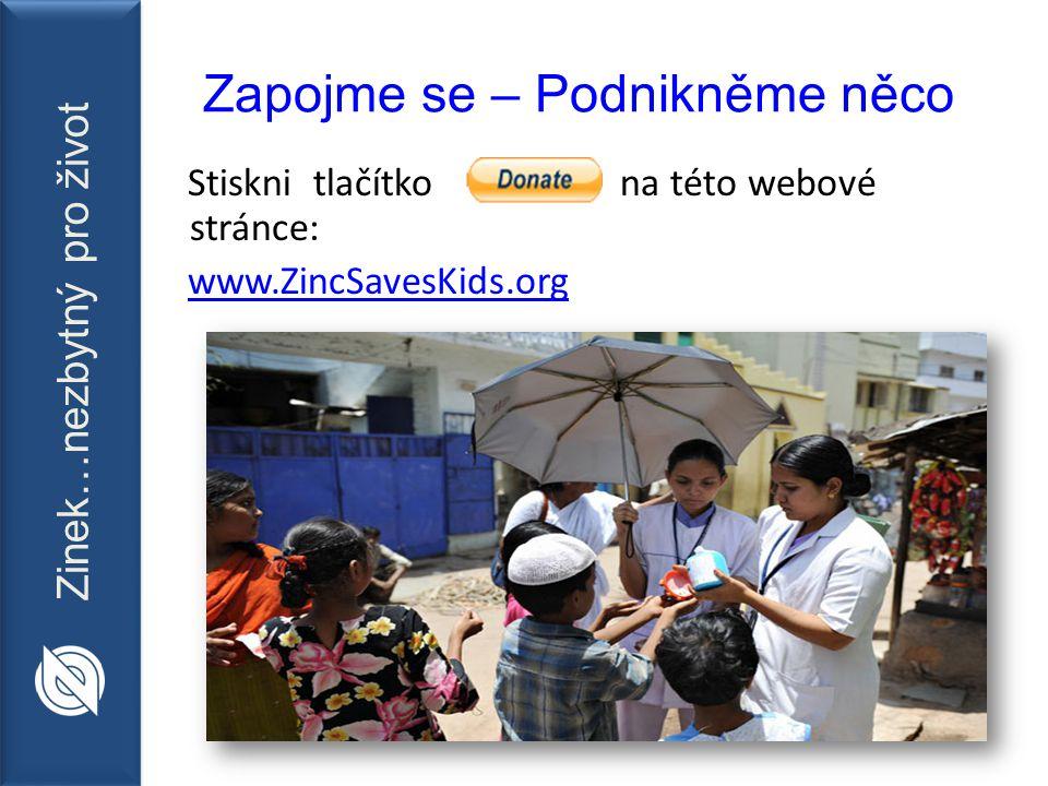 Zinek…nezbytný pro život Stiskni tlačítko na této webové stránce: www.ZincSavesKids.org Zapojme se – Podnikněme něco