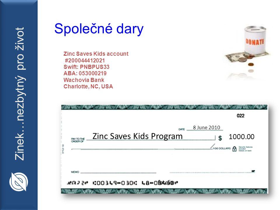 Zinek…nezbytný pro život Zinc Saves Kids Program 8 June 2010 1000.00 Společné dary Zinc Saves Kids account #200044412021 Swift: PNBPUS33 ABA: 053000219 Wachovia Bank Charlotte, NC, USA