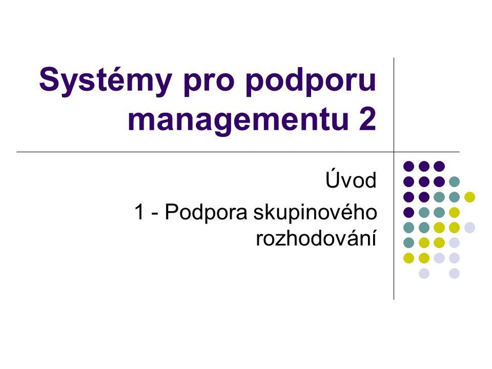 Systémy pro podporu managementu 2 Úvod 1 - Podpora skupinového rozhodování