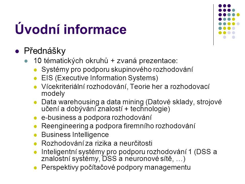 Úvodní informace Přednášky 10 tématických okruhů + zvaná prezentace: Systémy pro podporu skupinového rozhodování EIS (Executive Information Systems) V