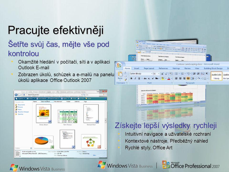 Šetřte svůj čas, mějte vše pod kontrolou Okamžité hledání v počítači, síti a v aplikaci Outlook E-mail Zobrazen úkolů, schůzek a e-mailů na panelu úkolů aplikace Office Outlook 2007 Pracujte efektivněji Získejte lepší výsledky rychleji Intuitivní navigace a uživatelské rozhraní Intuitivní navigace a uživatelské rozhraní Kontextové nástroje, Předběžný náhled Kontextové nástroje, Předběžný náhled Rychlé styly, Office Art Rychlé styly, Office Art
