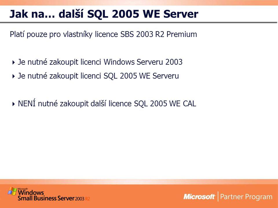 Jak na… další SQL 2005 WE Server Platí pouze pro vlastníky licence SBS 2003 R2 Premium  Je nutné zakoupit licenci Windows Serveru 2003  Je nutné zakoupit licenci SQL 2005 WE Serveru  NENÍ nutné zakoupit další licence SQL 2005 WE CAL