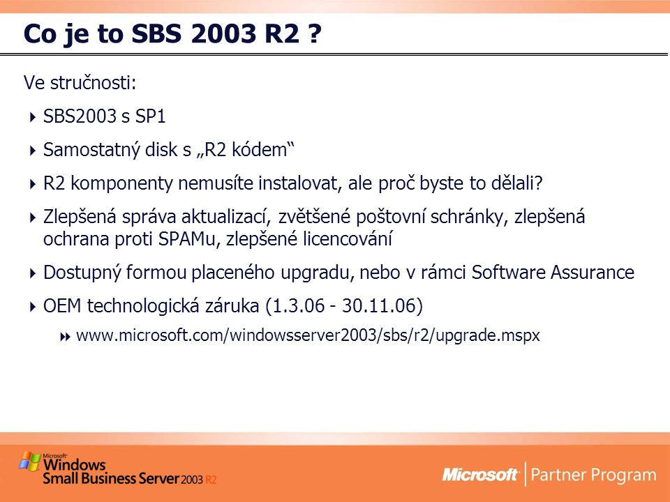 """Co je to SBS 2003 R2 ? Ve stručnosti:  SBS2003 s SP1  Samostatný disk s """"R2 kódem""""  R2 komponenty nemusíte instalovat, ale proč byste to dělali? """
