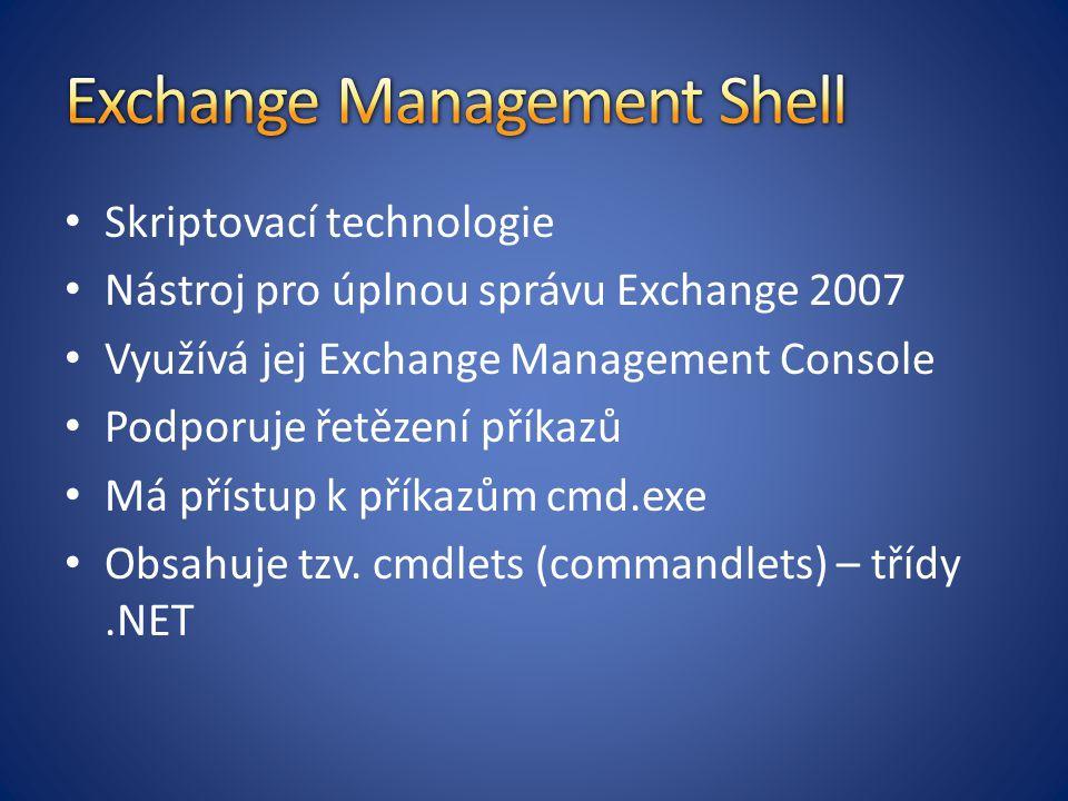 Skriptovací technologie Nástroj pro úplnou správu Exchange 2007 Využívá jej Exchange Management Console Podporuje řetězení příkazů Má přístup k příkazům cmd.exe Obsahuje tzv.