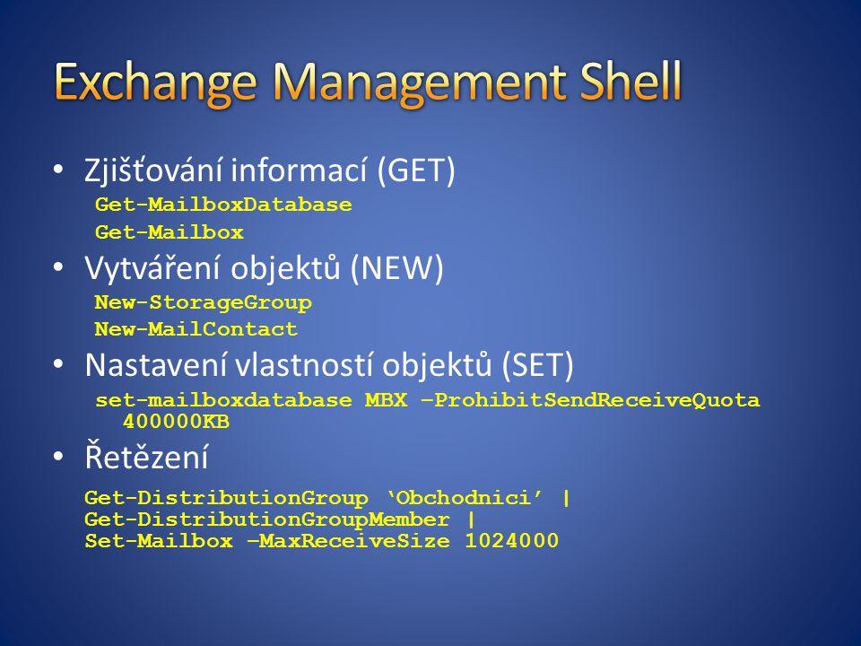 Zjišťování informací (GET) Get-MailboxDatabase Get-Mailbox Vytváření objektů (NEW) New-StorageGroup New-MailContact Nastavení vlastností objektů (SET)