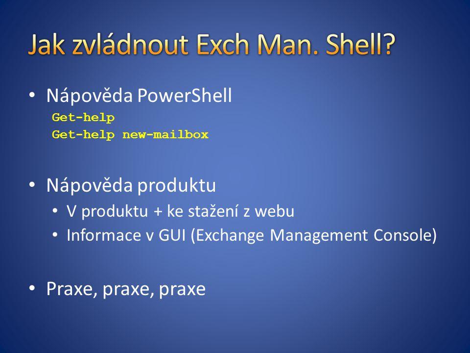 Nápověda PowerShell Get-help Get-help new-mailbox Nápověda produktu V produktu + ke stažení z webu Informace v GUI (Exchange Management Console) Praxe