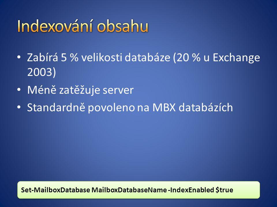 Zabírá 5 % velikosti databáze (20 % u Exchange 2003) Méně zatěžuje server Standardně povoleno na MBX databázích Set-MailboxDatabase MailboxDatabaseName -IndexEnabled $true