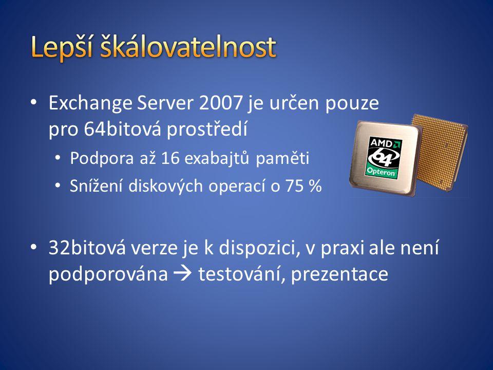 Exchange Server 2007 je určen pouze pro 64bitová prostředí Podpora až 16 exabajtů paměti Snížení diskových operací o 75 % 32bitová verze je k dispozici, v praxi ale není podporována  testování, prezentace