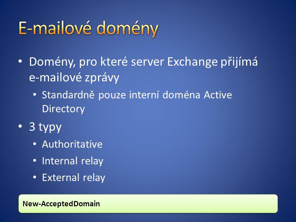 Domény, pro které server Exchange přijímá e-mailové zprávy Standardně pouze interní doména Active Directory 3 typy Authoritative Internal relay External relay New-AcceptedDomain