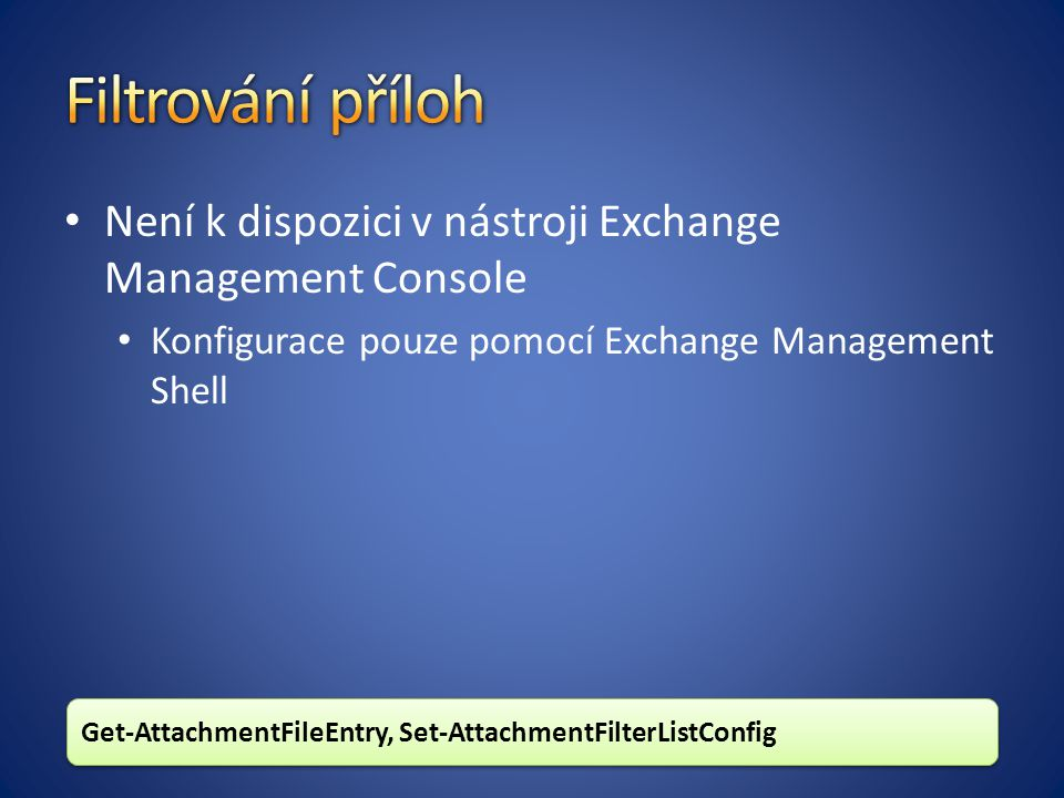 Není k dispozici v nástroji Exchange Management Console Konfigurace pouze pomocí Exchange Management Shell Get-AttachmentFileEntry, Set-AttachmentFilt