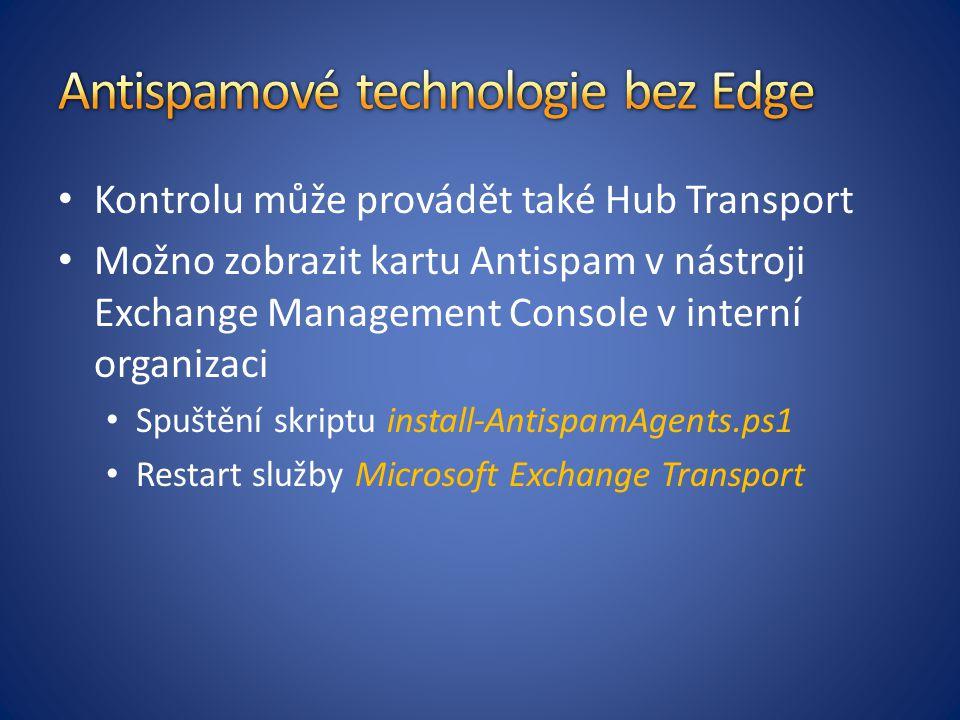 Kontrolu může provádět také Hub Transport Možno zobrazit kartu Antispam v nástroji Exchange Management Console v interní organizaci Spuštění skriptu install-AntispamAgents.ps1 Restart služby Microsoft Exchange Transport