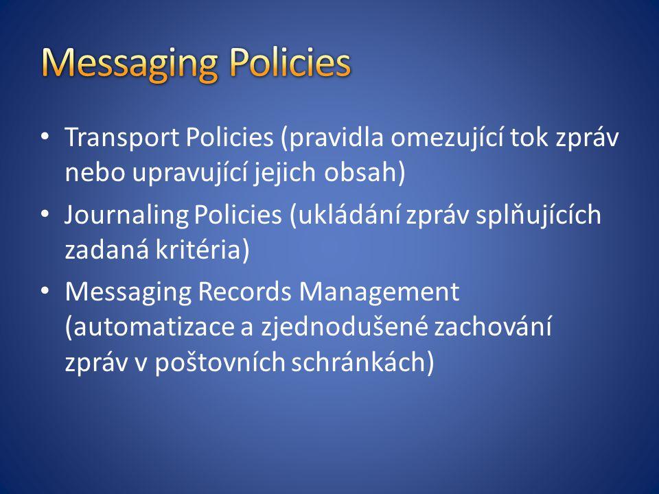 Transport Policies (pravidla omezující tok zpráv nebo upravující jejich obsah) Journaling Policies (ukládání zpráv splňujících zadaná kritéria) Messag