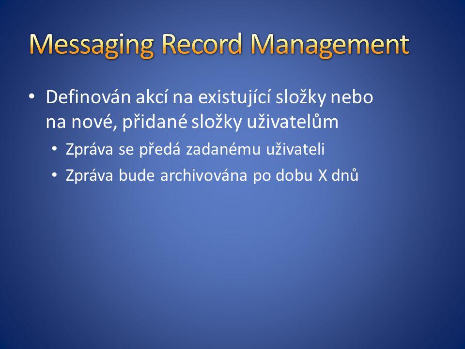 Definován akcí na existující složky nebo na nové, přidané složky uživatelům Zpráva se předá zadanému uživateli Zpráva bude archivována po dobu X dnů