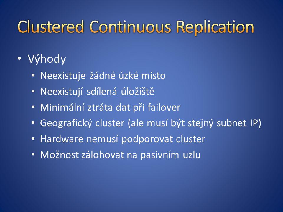 Výhody Neexistuje žádné úzké místo Neexistují sdílená úložiště Minimální ztráta dat při failover Geografický cluster (ale musí být stejný subnet IP) Hardware nemusí podporovat cluster Možnost zálohovat na pasivním uzlu
