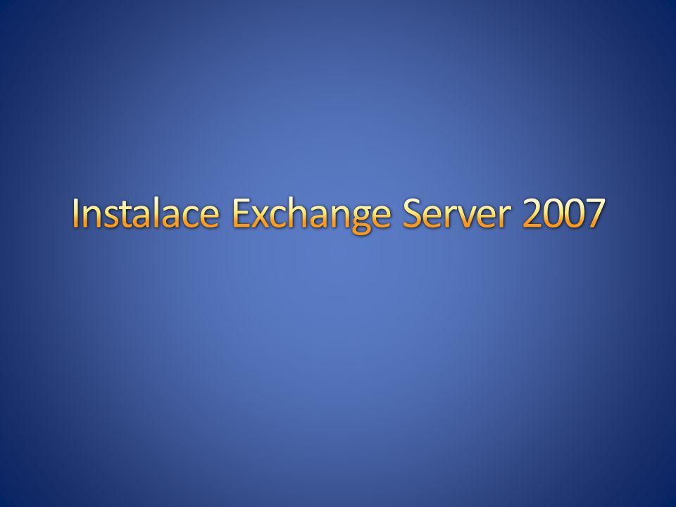 Příprava prostředí Příprava serverů (HW+SW) Instalace Exchange 2007