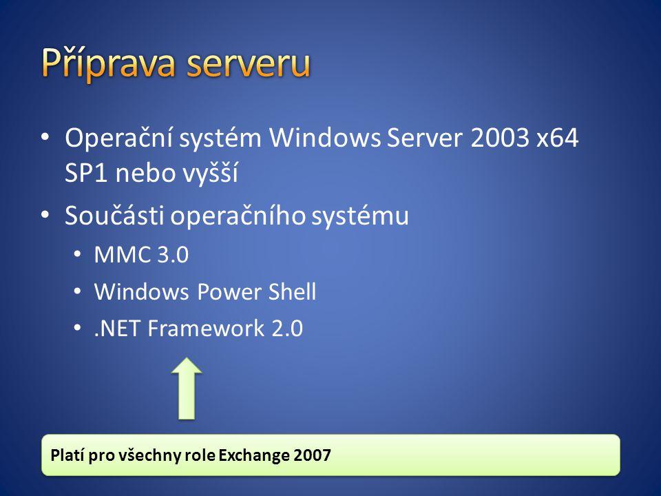Operační systém Windows Server 2003 x64 SP1 nebo vyšší Součásti operačního systému MMC 3.0 Windows Power Shell.NET Framework 2.0 Platí pro všechny role Exchange 2007