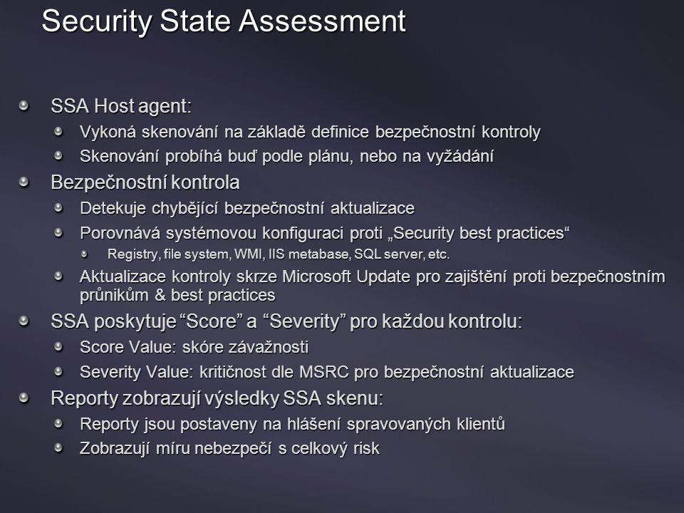 Security State Assessment SSA Host agent: Vykoná skenování na základě definice bezpečnostní kontroly Skenování probíhá buď podle plánu, nebo na vyžádá