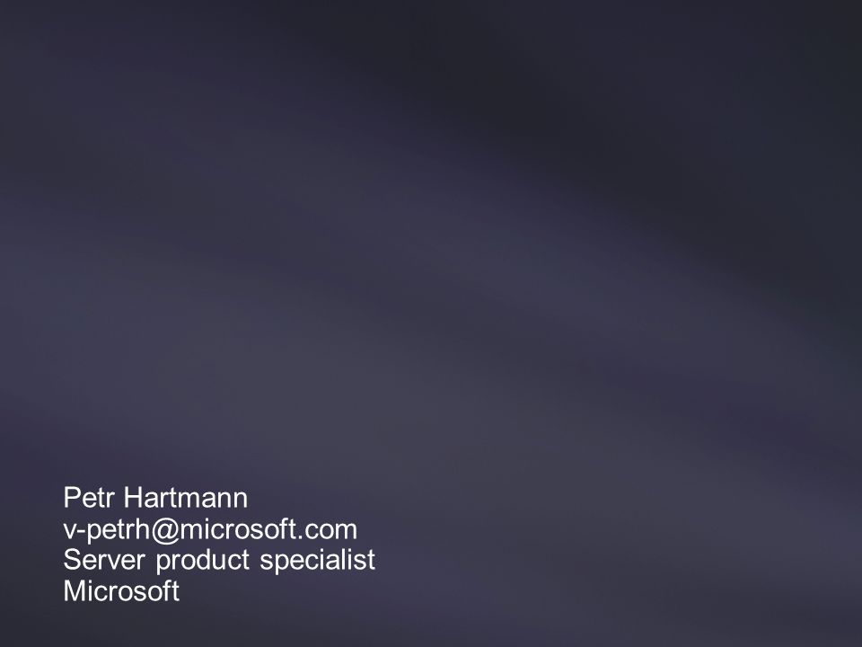 Petr Hartmann Server product specialist Microsoft