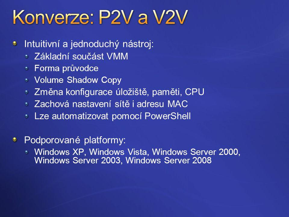 Intuitivní a jednoduchý nástroj: Základní součást VMM Forma průvodce Volume Shadow Copy Změna konfigurace úložiště, paměti, CPU Zachová nastavení sítě i adresu MAC Lze automatizovat pomocí PowerShell Podporované platformy: Windows XP, Windows Vista, Windows Server 2000, Windows Server 2003, Windows Server 2008