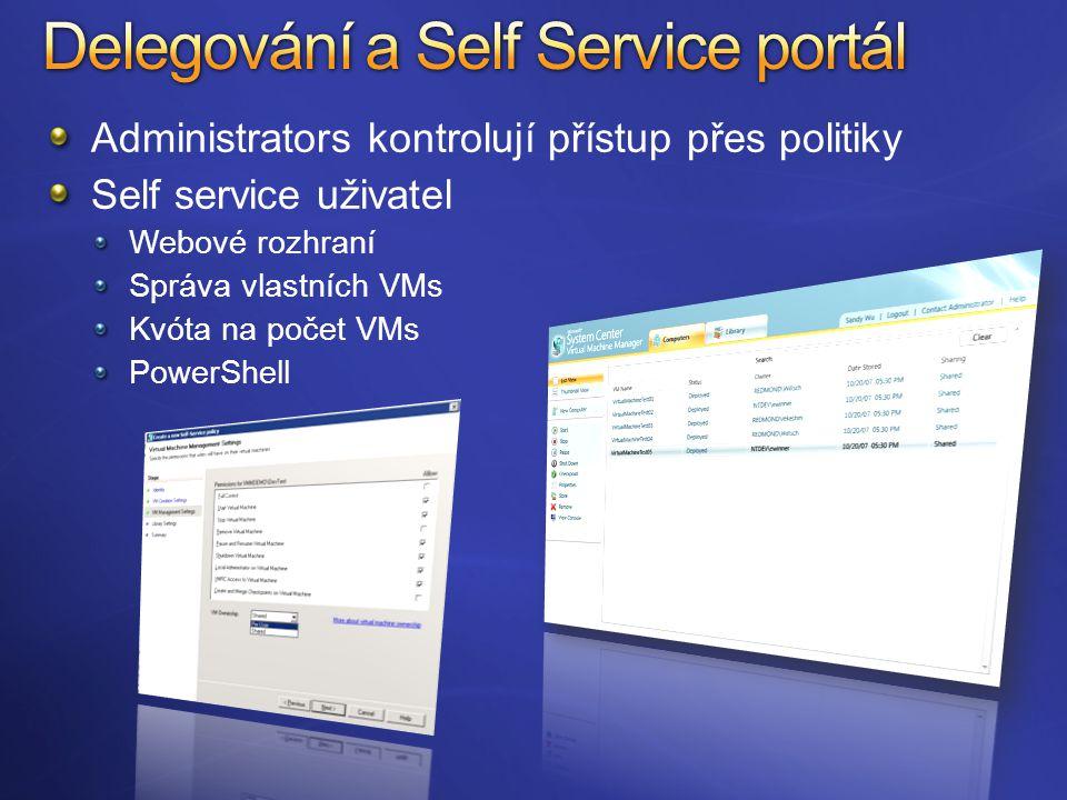 Administrators kontrolují přístup přes politiky Self service uživatel Webové rozhraní Správa vlastních VMs Kvóta na počet VMs PowerShell