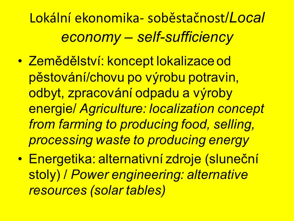 Lokální ekonomika- soběstačnost /Local economy – self-sufficiency Zemědělství: koncept lokalizace od pěstování/chovu po výrobu potravin, odbyt, zpraco