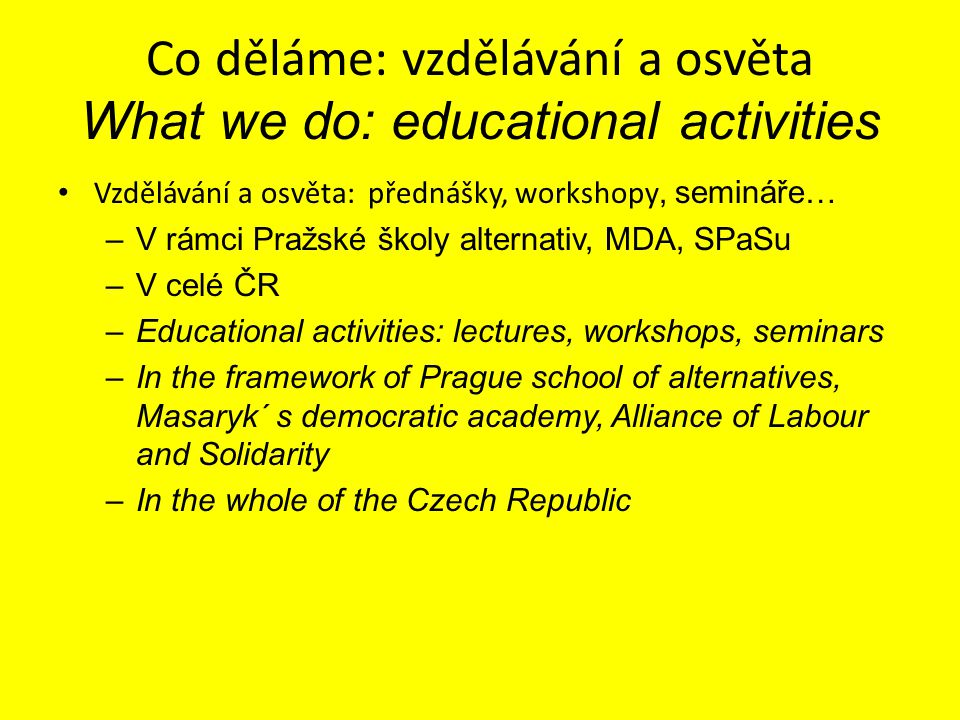 Co děláme : síťování What we do: networking Síťování: Forum Alternativ, SPAS, MDA, Utopia, TransEurope Networking: Forum of Alternatives, Alliance of Labour and Solidarity, MDA, Utopia.