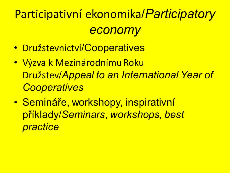 Participativní ekonomika /Participatory economy Družstevnictví /Cooperatives Výzva k Mezinárodnímu Roku Družstev /Appeal to an International Year of Cooperatives Semináře, workshopy, inspirativní příklady/Seminars, workshops, best practice