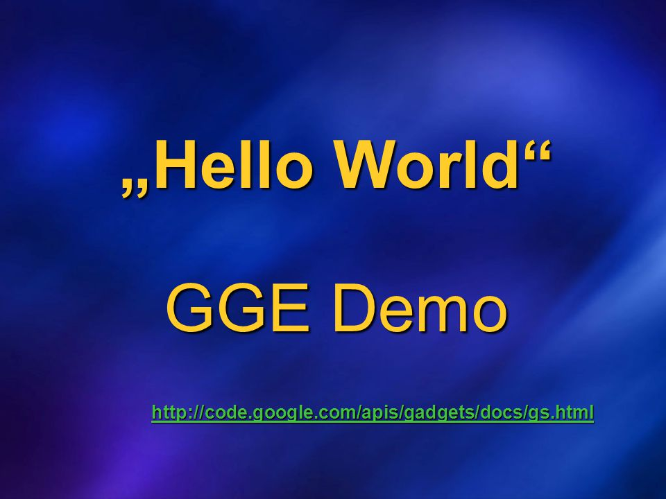 """Hello World"" GGE Demo http://code.google.com/apis/gadgets/docs/gs.html"