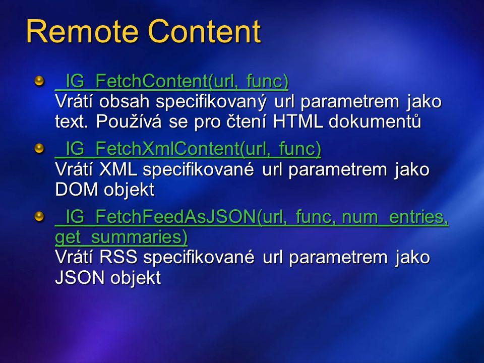 Remote Content _IG_FetchContent(url, func) _IG_FetchContent(url, func) Vrátí obsah specifikovaný url parametrem jako text.