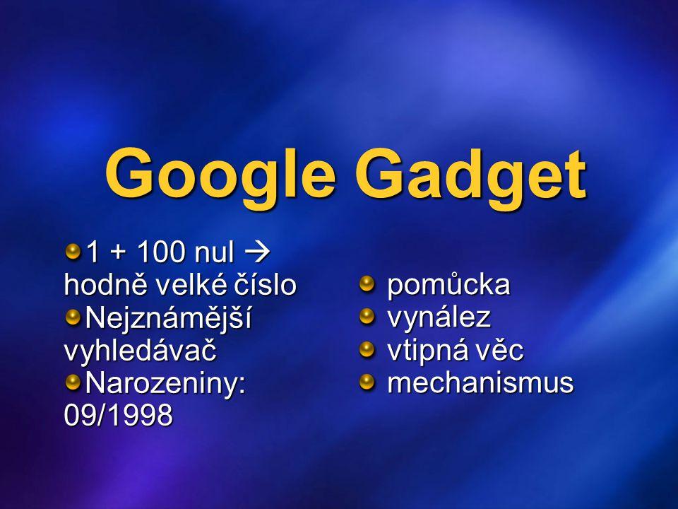 Google GG je mini aplikace, ktera muže běžet na Google homepage – iGoogle, může být vložena na Google Desktop, či na jakoukoliv internetovou stranku GG muže být jednoduchá HTML stránka, či komplexní aplikace...
