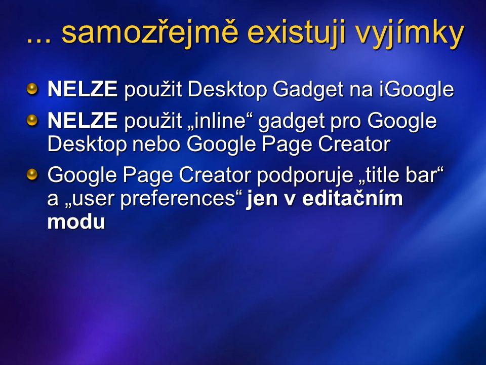 """... samozřejmě existuji vyjímky NELZE použit Desktop Gadget na iGoogle NELZE použit """"inline"""" gadget pro Google Desktop nebo Google Page Creator Google"""