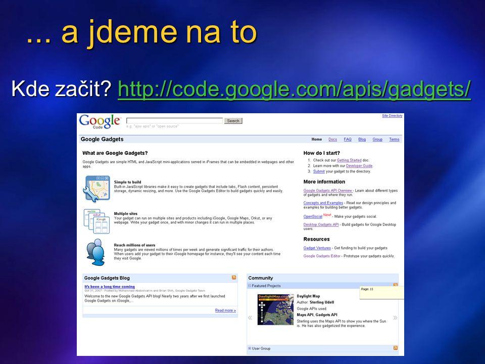 ... a jdeme na to Kde začit. http://code.google.com/apis/gadgets/ Kde začit.