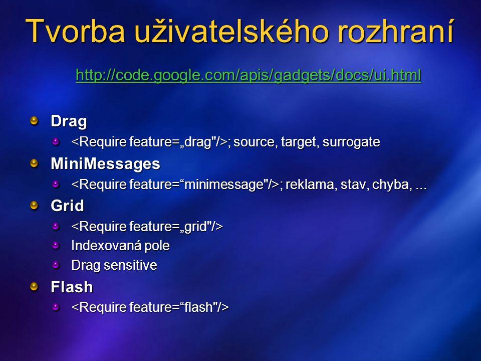 Tvorba uživatelského rozhraní http://code.google.com/apis/gadgets/docs/ui.html Drag ; source, target, surrogate ; source, target, surrogateMiniMessage