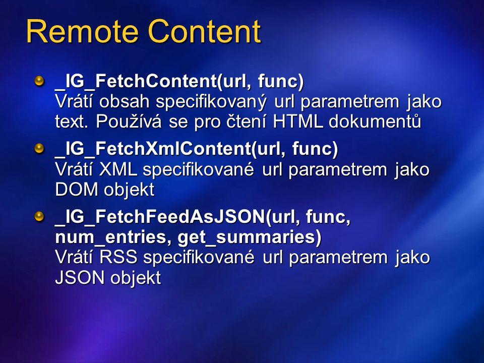 Remote Content _IG_FetchContent(url, func) Vrátí obsah specifikovaný url parametrem jako text.