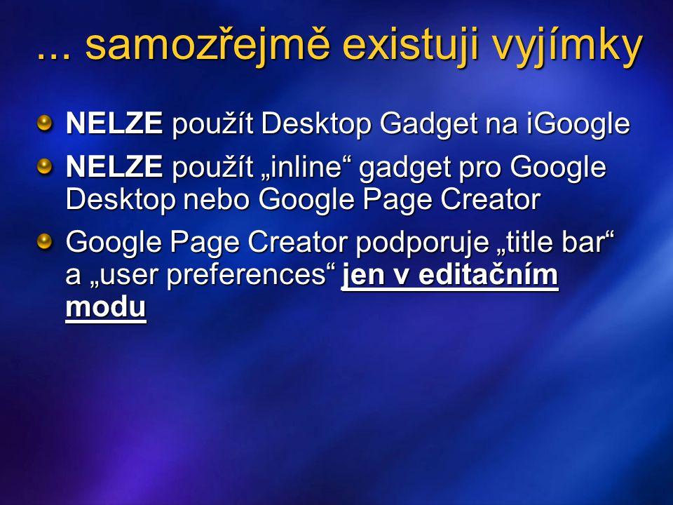 Tvorba uživatelského rozhraní http://code.google.com/apis/gadgets/docs/ui.html Výška gadgetu Default = 200px; Default = 200px;  _IG_AdjustIFrameHeight()  _IG_AdjustIFrameHeight() Nastavení titulku  _IG_SetTitle(title)  _IG_SetTitle(title) Záložky – Tabs JavaSript funkce + CSS Dynamicky vytvářene založky Dynamicky vkládaný obsah