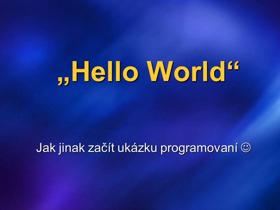 """""""Hello World – jak jinak … """"Hello World – jak jinak … počitač operační systém funkční připojení k Internetu """"moderní browser s podporou JavaScriptu..........."""