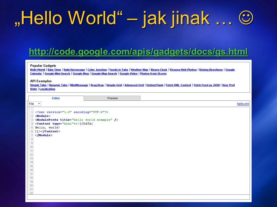 """""""Hello World – jak jinak … """"Hello World – jak jinak … http://code.google.com/apis/gadgets/docs/gs.html"""