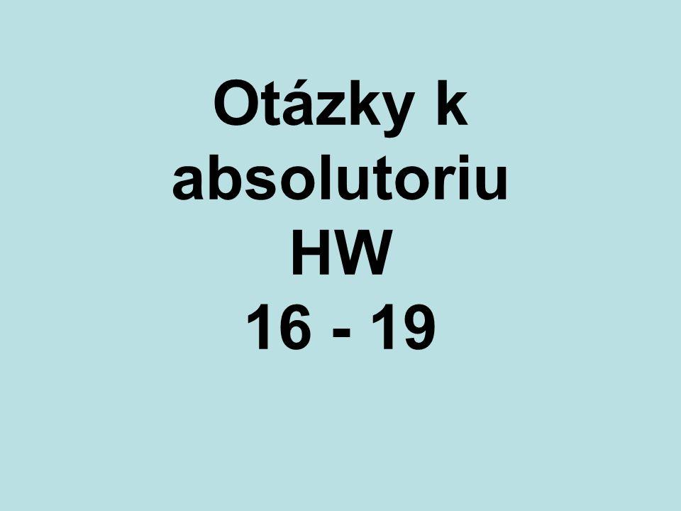 Otázky k absolutoriu HW 16 - 19