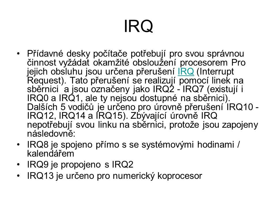 IRQ Přídavné desky počítače potřebují pro svou správnou činnost vyžádat okamžité obsloužení procesorem Pro jejich obsluhu jsou určena přerušení IRQ (I