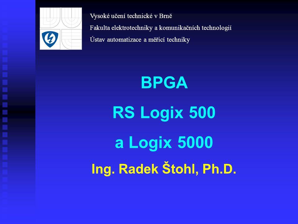 BPGA RS Logix 500 a Logix 5000 Ing. Radek Štohl, Ph.D. Vysoké učení technické v Brně Fakulta elektrotechniky a komunikačních technologií Ústav automat