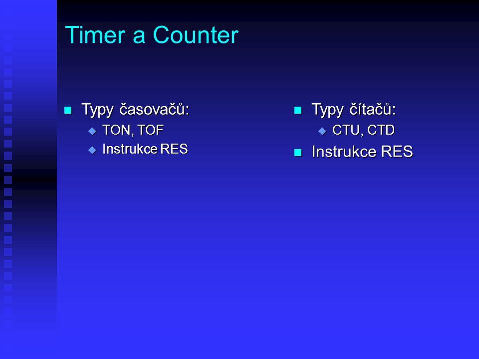 Timer a Counter n Typy časovačů: u TON, TOF u Instrukce RES n Typy čítačů: u CTU, CTD n Instrukce RES
