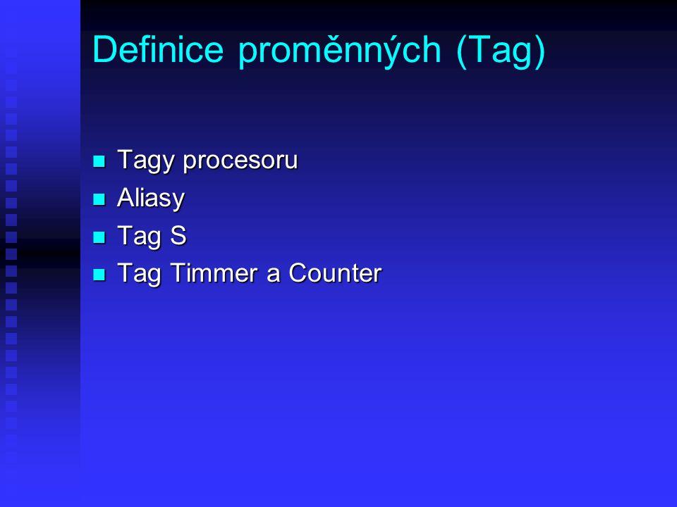 Definice proměnných (Tag) n Tagy procesoru n Aliasy n Tag S n Tag Timmer a Counter
