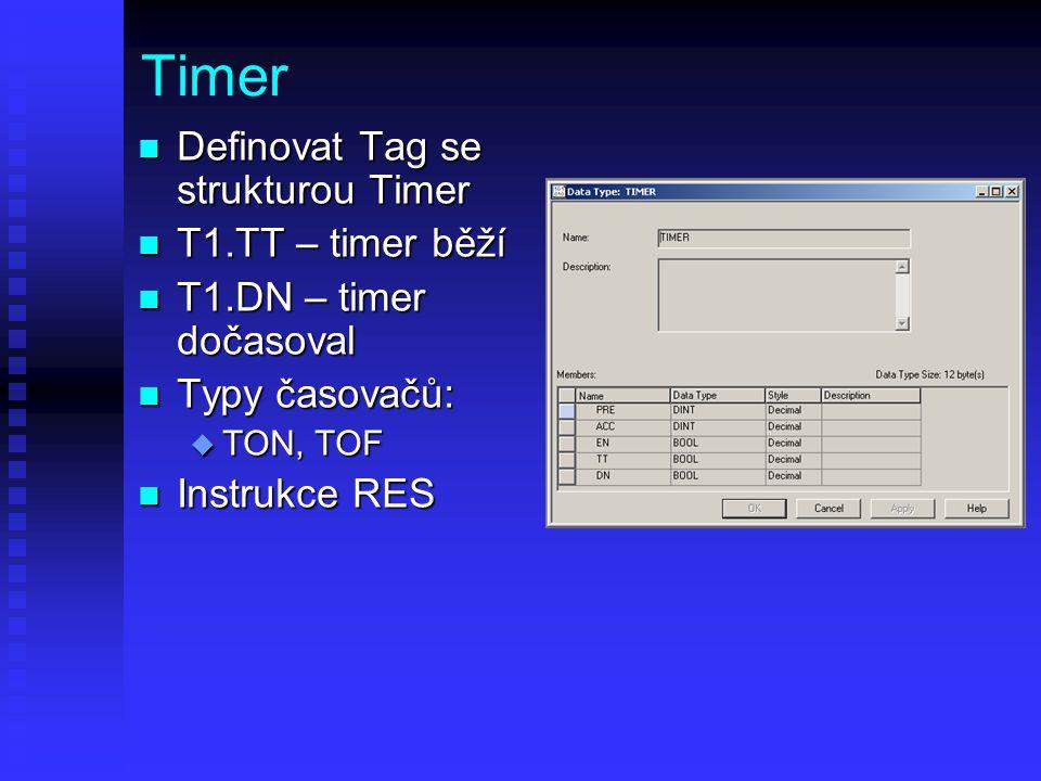 Timer n Definovat Tag se strukturou Timer n T1.TT – timer běží n T1.DN – timer dočasoval n Typy časovačů: u TON, TOF n Instrukce RES