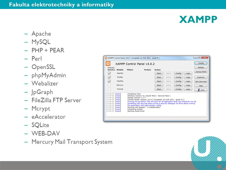 XAMPP –Apache –MySQL –PHP + PEAR –Perl –OpenSSL –phpMyAdmin –Webalizer –JpGraph –FileZilla FTP Server –Mcrypt –eAccelerator –SQLite –WEB-DAV –Mercury