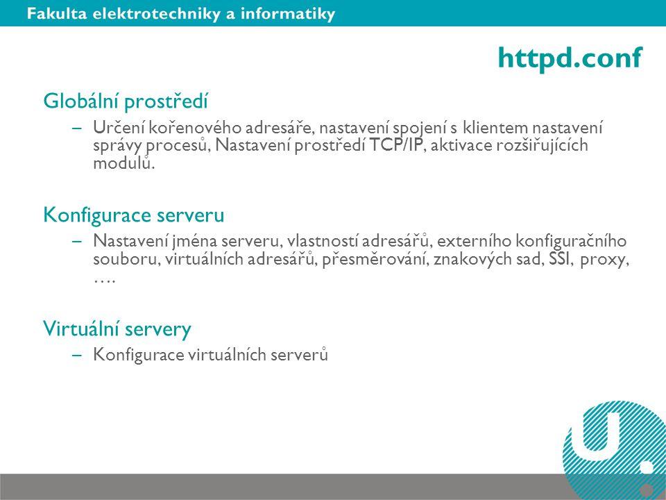 httpd.conf Globální prostředí –Určení kořenového adresáře, nastavení spojení s klientem nastavení správy procesů, Nastavení prostředí TCP/IP, aktivace