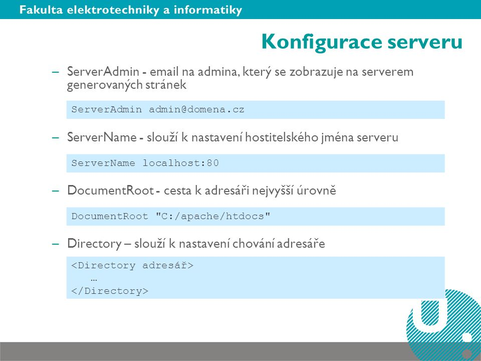 Konfigurace serveru –ServerAdmin - email na admina, který se zobrazuje na serverem generovaných stránek –ServerName - slouží k nastavení hostitelského