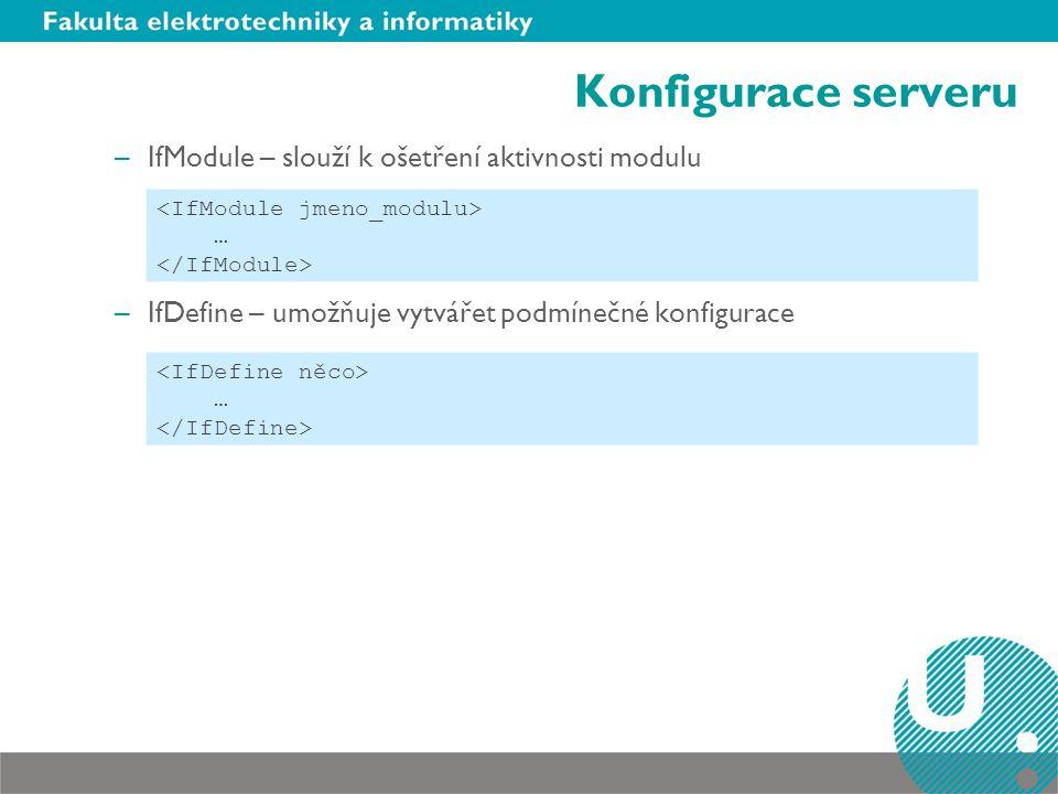 Konfigurace serveru –IfModule – slouží k ošetření aktivnosti modulu –IfDefine – umožňuje vytvářet podmínečné konfigurace … …