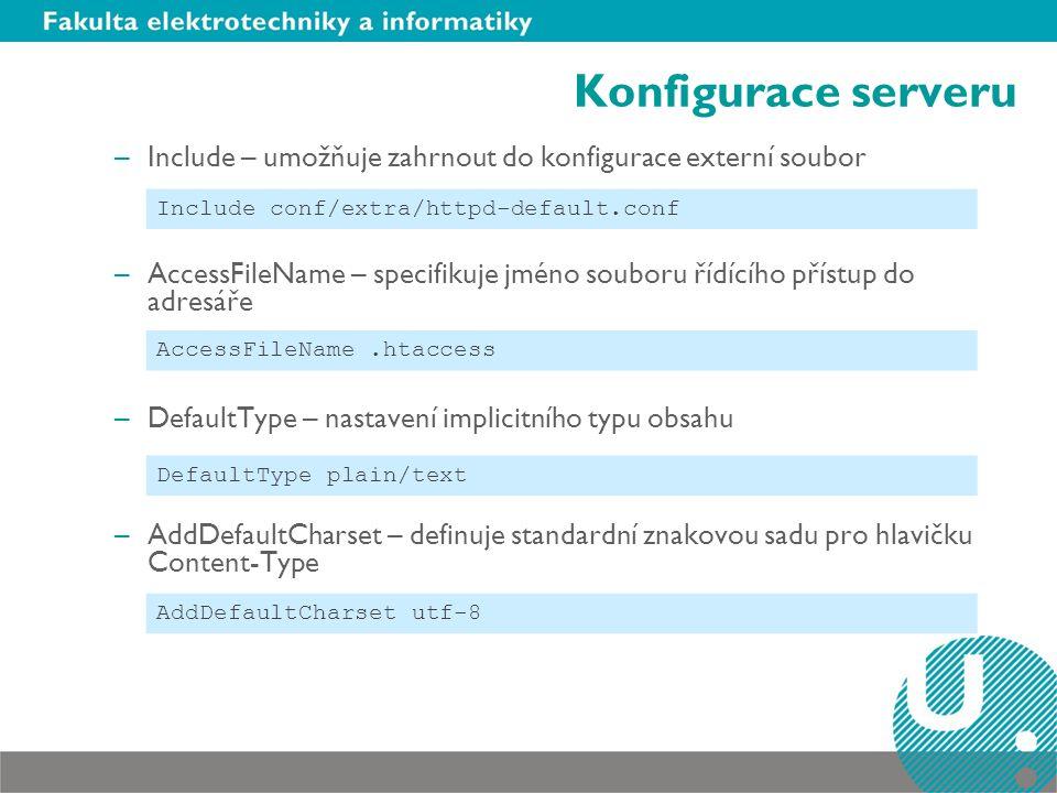 Konfigurace serveru –Include – umožňuje zahrnout do konfigurace externí soubor –AccessFileName – specifikuje jméno souboru řídícího přístup do adresář